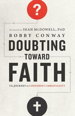 Doubting Toward Faith: The Journey to Confident Christianity - eBook  -     By: Bobby Conway