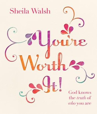 You're Worth It!: God Knows the Truth of Who You Are - eBook  -     By: Sheila Walsh
