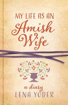 My Life as An Amish Wife: A Diary - eBook  -     By: Lena Yoder