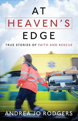 At Heaven's Edge: True Stories of Faith and Rescue   -     By: Andrea Jo Rodgers