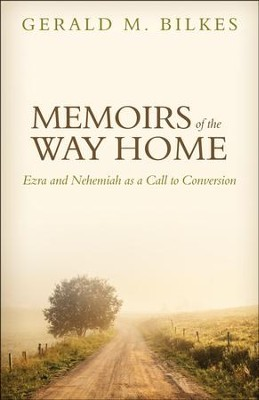 Memoirs of the Way Home: Ezra and Nehemiah as a Call to Conversion  -     By: Gerald M. Bilkes