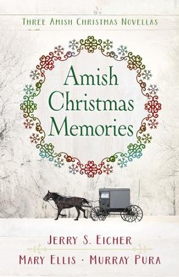 Amish Christmas Memories: Three Amish Christmas Novellas - eBook  -     By: Jerry S. Eicher, Mary Ellis, Murray Pura
