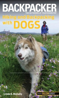 Backpacker magazine's Hiking and Backpacking with Dogs  -     By: Linda Mullally