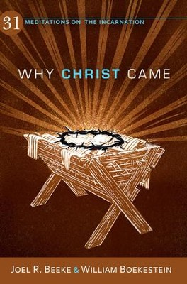 Why Christ Came: 31 Meditations on the Incarnation  -