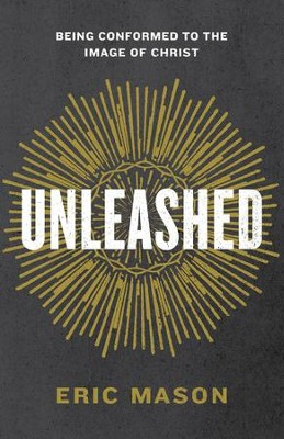 Unleashed: Being Conformed to the Image of Christ - eBook  -     By: Eric Mason