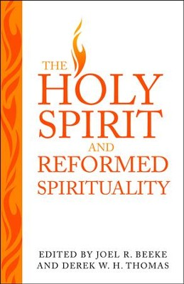 The Holy Spirit and Reformed Spirituality   -     By: Joel R. Beeke, Derek W.H. Thomas