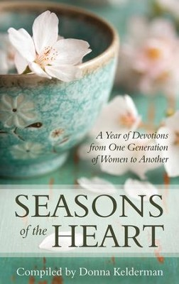 Seasons of the Heart: A Year of Devotions from One Generation of Women to Another  -