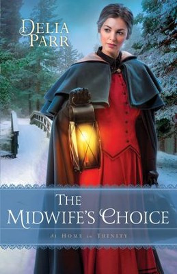 The Midwife's Choice (At Home in Trinity Book #2) - eBook  -     By: Delia Parr