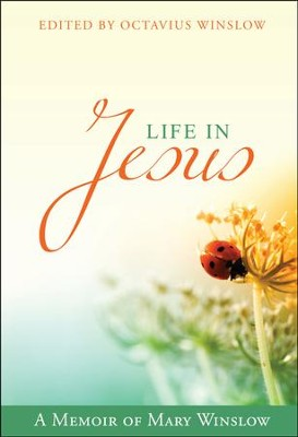Life in Jesus: A Memoir of Mary Winslow  -     By: Octavius Winslow
