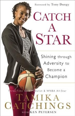 Catch a Star: Shining through Adversity to Become a Champion - eBook  -     By: Tamika Catchings, Ken Petersen