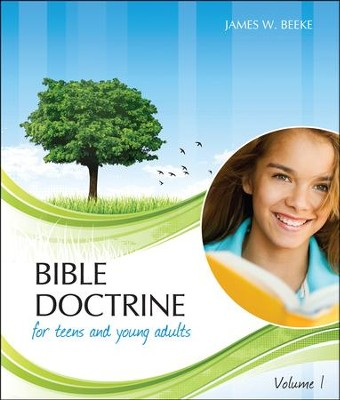 Bible Doctrine for Teens and Young Adults, Vol. 1  -     By: James W. Beeke