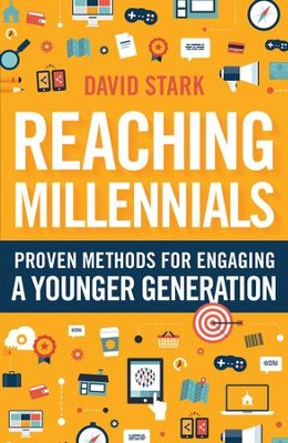 Reaching Millennials: Proven Methods for Engaging a Younger Generation - eBook  -     By: David Stark