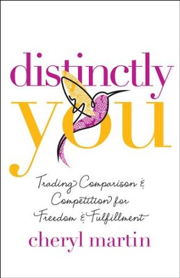 Distinctly You: Trading Comparison and Competition for Freedom and Fulfillment - eBook  -     By: Cheryl Martin