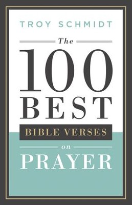 The 100 Best Bible Verses on Prayer - eBook  -     By: Troy Schmidt