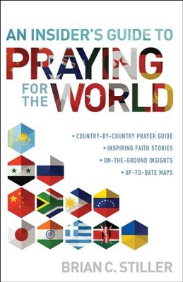 An Insider's Guide to Praying for the World: country-by-country prayer guideinspiring faith storieson-the-ground insightsup-to-date-maps - eBook  -     By: Brian C. Stiller