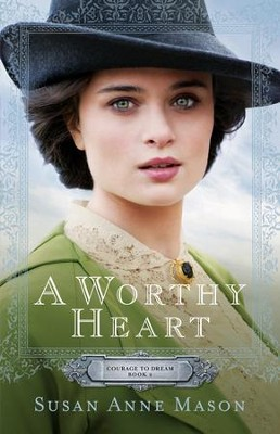 A Worthy Heart (Courage to Dream Book #2) - eBook  -     By: Susan Anne Mason