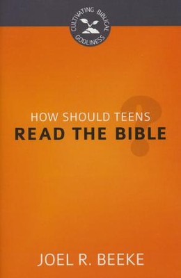 How Should Teens Read the Bible?  -     By: Joel R. Beeke