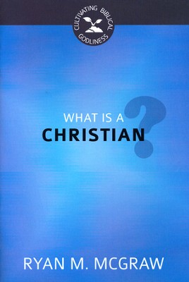 What Is a Christian?  -     By: Ryan M. McGraw