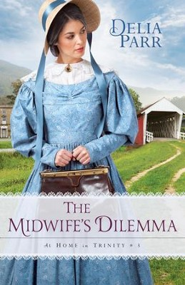 The Midwife's Dilemma (At Home in Trinity Book #3) - eBook  -     By: Delia Parr