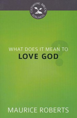 What Does It Mean to Love God?  -     By: Maurice Roberts