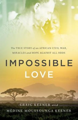 Impossible Love: The True Story of an African Civil War, Miracles and Hope against All Odds - eBook  -     By: Craig Keener, Medine Moussounga Keener