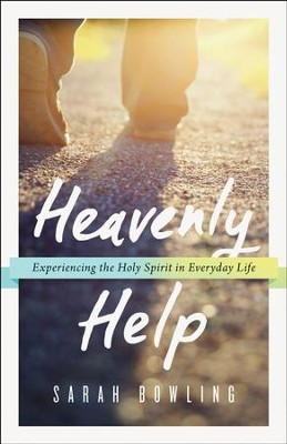 Heavenly Help: Experiencing the Holy Spirit in Everyday Life - eBook  -     By: Sarah Bowling