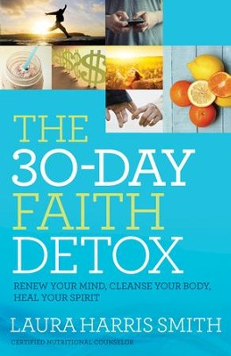 The 30-Day Faith Detox: Renew Your Mind, Cleanse Your Body, Heal Your Spirit - eBook  -     By: Laura Harris Smith