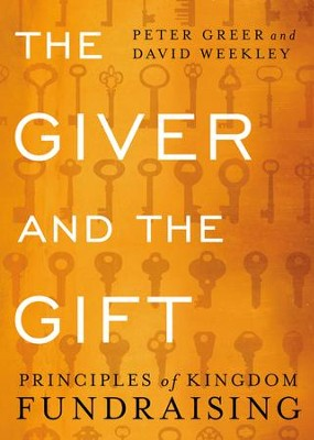 The Giver and the Gift: Principles of Kingdom Fundraising - eBook  -     By: Peter Greer, David Weekley