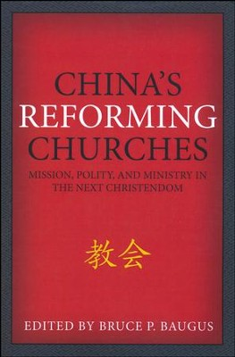 China's Reforming Churches: Mission, Polity, and Ministry in the Next Christendom  -     By: Bruce P. Baugus