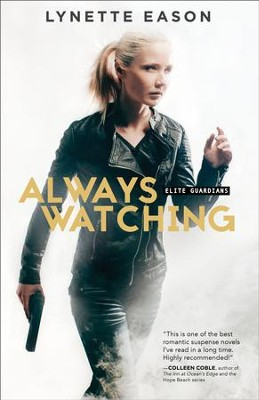 Always Watching (Elite Guardians Book #1): A Novel - eBook  -     By: Lynette Eason