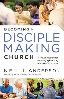 Becoming a Disciple-Making Church: A Proven Method for Growing Spiritually Mature Christians - eBook  -     By: Neil T. Anderson