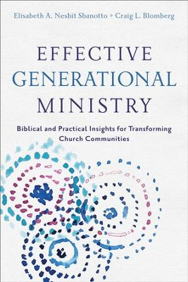 Effective Generational Ministry: Biblical and Practical Insights for Transforming Church Communities - eBook  -     By: Elisabeth A. Nesbit Sbanotto, Craig L. Blomberg