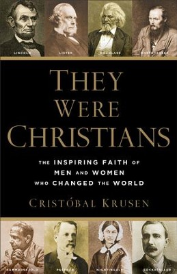 They Were Christians: The Inspiring Faith of Men and Women Who Changed the World - eBook  -     By: Cristobal B. Krusen