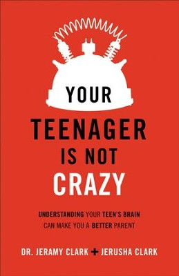 Your Teenager's Not Crazy: Understanding Your Teen's Brain Can Make You a Better Parent - eBook  -     By: Dr. Jeramy Clark, Jerusha Clark