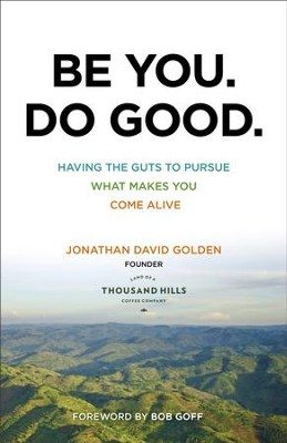 Be You. Do Good.: Having the Guts to Pursue What Makes You Come Alive - eBook  -     By: Jonathan David Golden