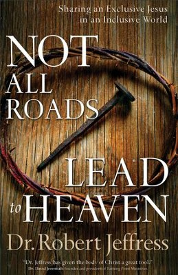 Not All Roads Lead to Heaven: Sharing an Exclusive Jesus in an Inclusive World - eBook  -     By: Dr. Robert Jeffress