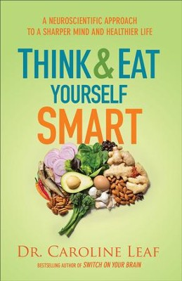 Think and Eat Yourself Smart: A Neuroscientific Approach to a Sharper Mind and Healthier Life - eBook  -     By: Dr. Caroline Leaf