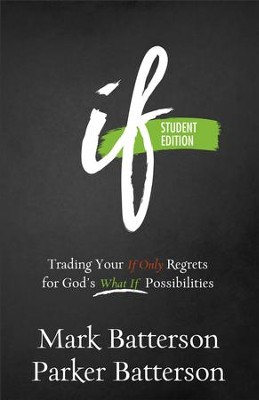 If: Trading Your If Only Regrets for God's What If Possibilities / Student edition - eBook  -     By: Mark Batterson, Parker Batterson