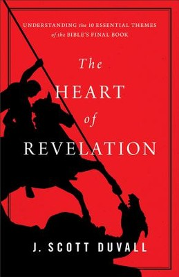 The Heart of Revelation: Understanding the 10 Essential Themes of the Bible's Final Book - eBook  -     By: J. Scott Duvall