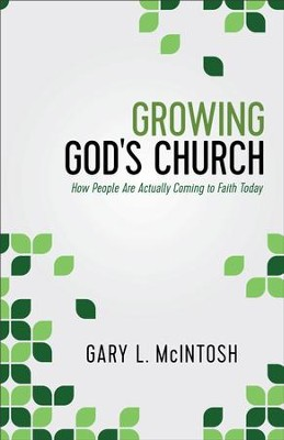 Growing God's Church: How People Are Actually Coming to Faith Today - eBook  -     By: Gary L. McIntosh