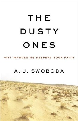 The Dusty Ones: Why Wandering Deepens Your Faith - eBook  -     By: A.J. Swoboda