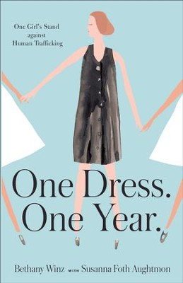 One Dress. One Year.: One Girl's Stand against Human Trafficking - eBook  -     By: Bethany Winz, Susanna Foth Aughtmon