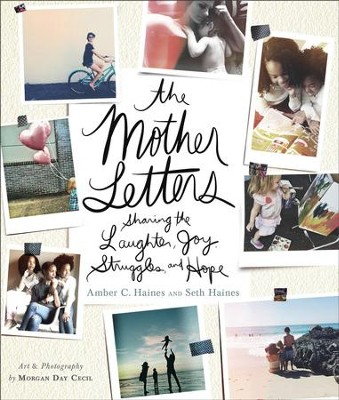 The Mother Letters: Sharing the Laughter, Joy, Struggles, and Hope - eBook  -     By: Amber C. Haines, Seth Haines