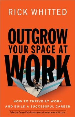 Outgrow Your Space at Work: How to Thrive at Work and Build a Successful Career - eBook  -     By: Rick Whitted