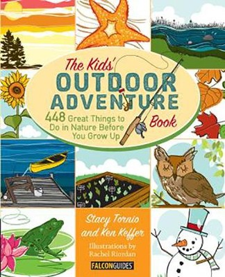 The Kids' Outdoor Adventure Book: 448 Great Things to Do in Nature before You Grow Up  -     By: Stacy Tornio, Ken Keffer