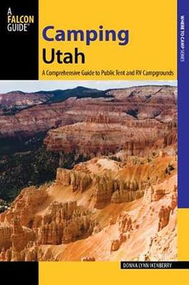 Camping Utah, 2nd Edition: A Comprehensive Guide to Public Campgrounds  -     By: Donna Ikenberry