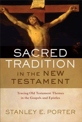 Sacred Tradition in the New Testament: Tracing Old Testament Themes in the Gospels and Epistles - eBook  -     By: Stanley E. Porter