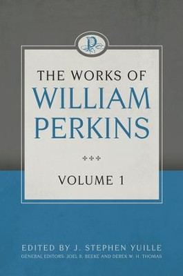 The Works of William Perkins, Volume 1   -     By: William Perkins