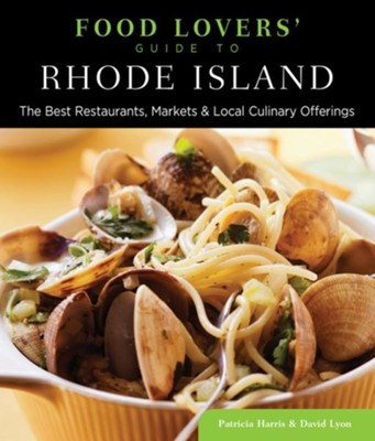 Food Lovers' Guide to Rhode Island: The Best Restaurants, Markets & Local Culinary Offerings  -     By: Patricia Harris, David Lyon