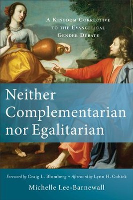 Neither Complementarian nor Egalitarian: A Kingdom Corrective to the Evangelical Gender Debate - eBook  -     By: Michelle Lee-Barnewall